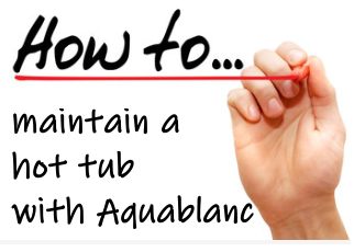 How to maintain a hot tub with Aquablanc