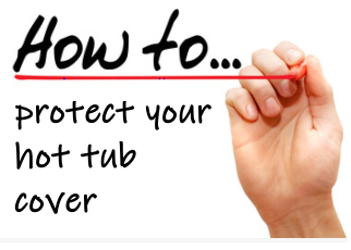How to protect your hot tub cover