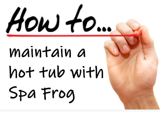 How to maintain a hot tub with Spa Frog